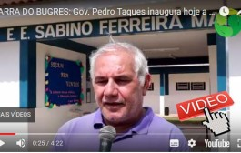 BARRA DO BUGRES: Governdor Pedro Taques inaugura hoje a noite (21/03) escola modelo no distrito de Currupira