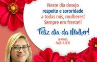 Feliz Dia da Mulher! Paolla Reis