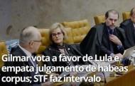 Relator Fachin vota no Supremo a favor da prisão de Lula; Gilmar Mendes contra
